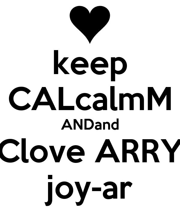 keep CALcalmM ANDand Clove ARRY joy-ar
