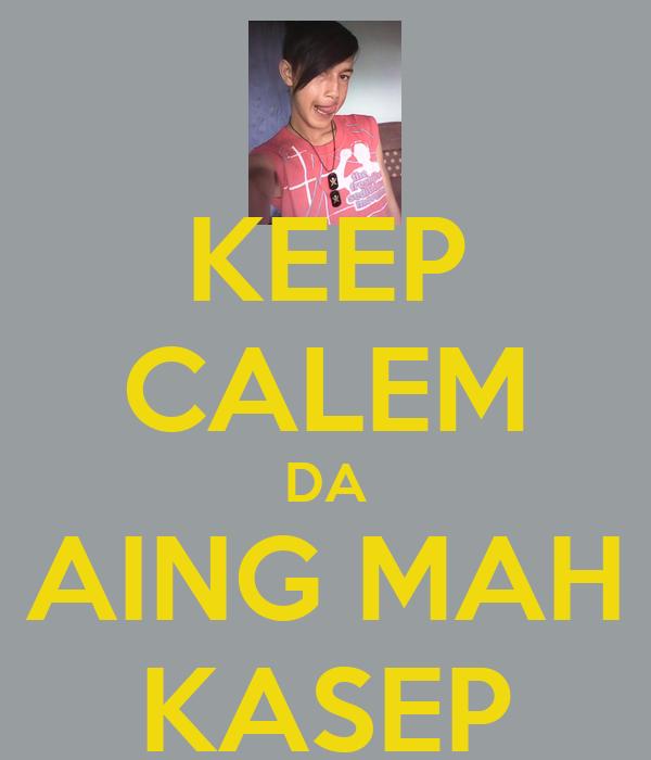 KEEP CALEM DA AING MAH KASEP