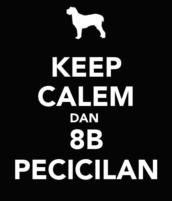 KEEP CALEM DAN  8B PECICILAN