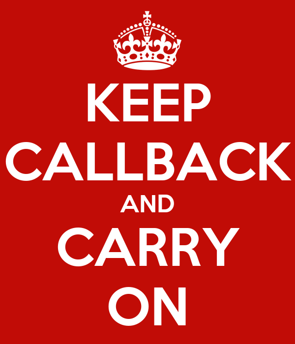 KEEP CALLBACK AND CARRY ON