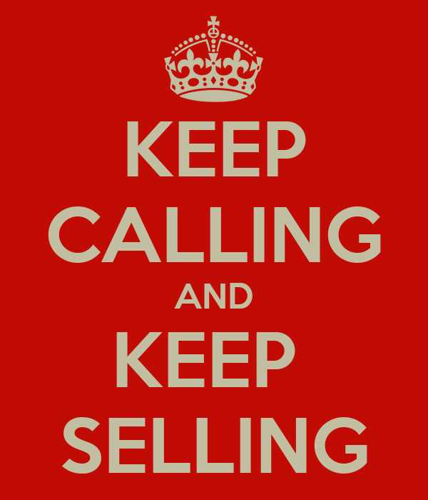 KEEP CALLING AND KEEP  SELLING