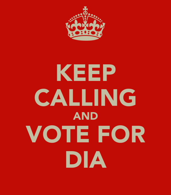 KEEP CALLING AND VOTE FOR DIA