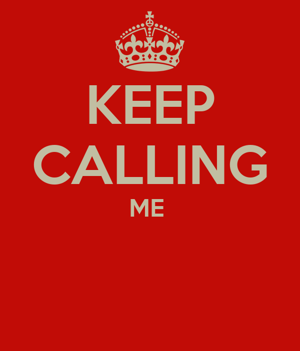 KEEP CALLING ME