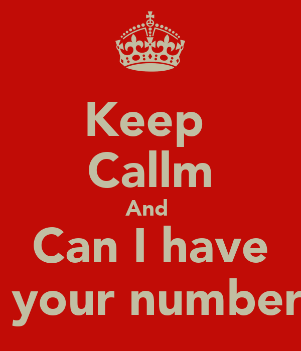 Keep  Callm And  Can I have  your number