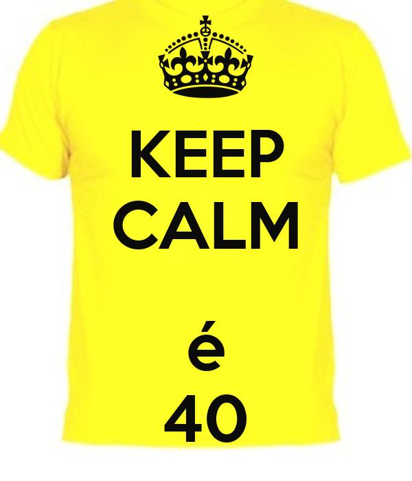 KEEP CALM  é 40
