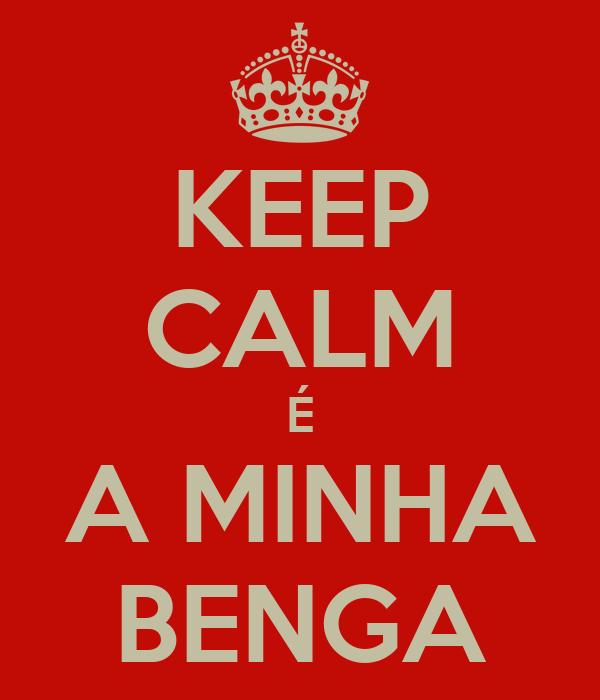KEEP CALM É A MINHA BENGA