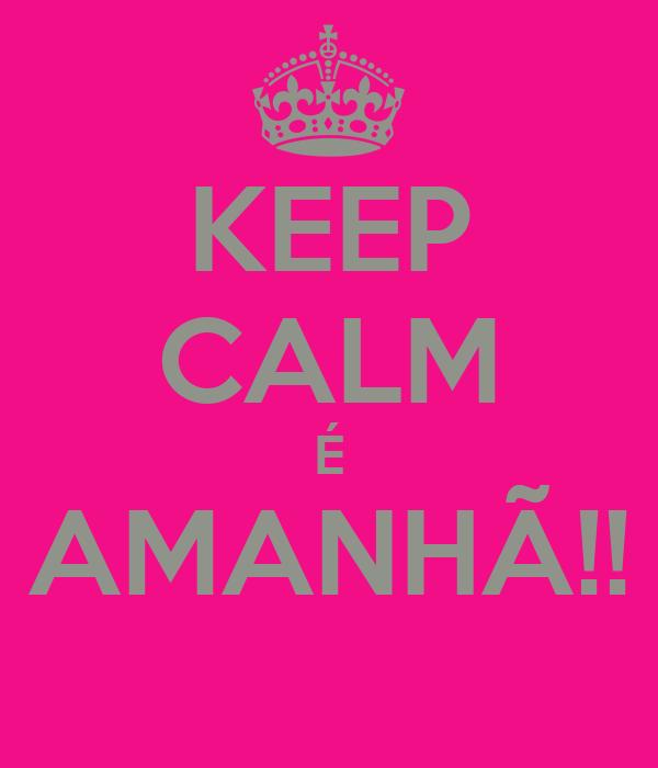 KEEP CALM É AMANHÃ!!