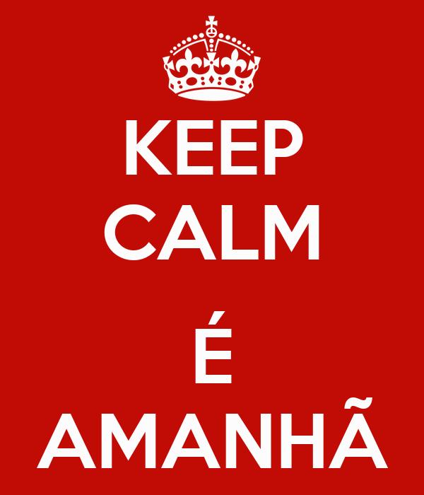 KEEP CALM  É AMANHÃ