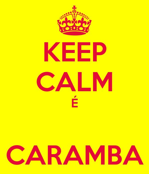 KEEP CALM É  CARAMBA