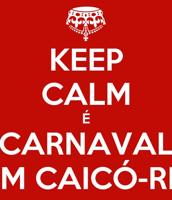 KEEP CALM É CARNAVAL EM CAICÓ-RN