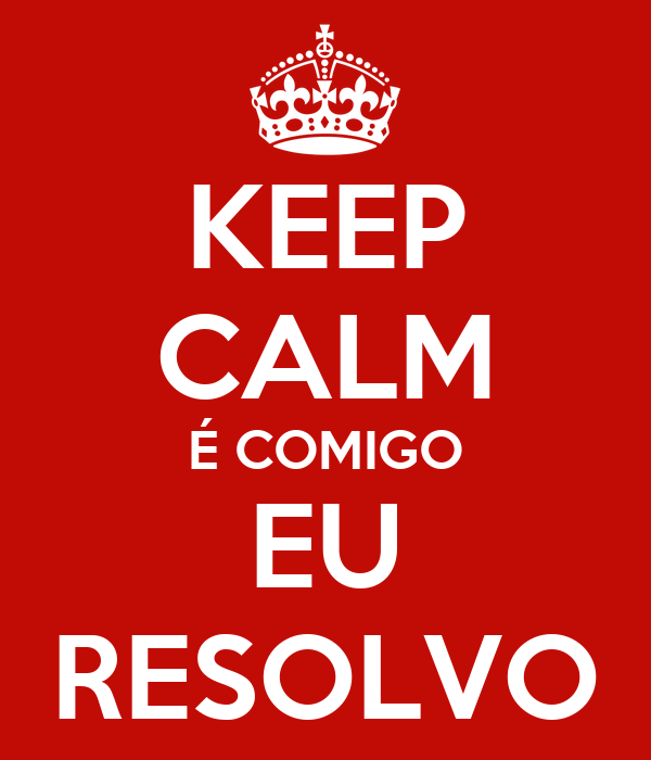 KEEP CALM É COMIGO EU RESOLVO