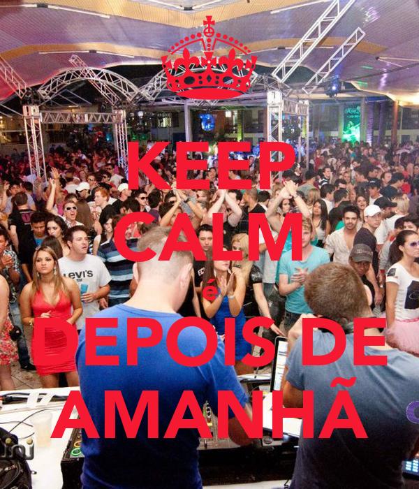 KEEP CALM é DEPOIS DE AMANHÃ