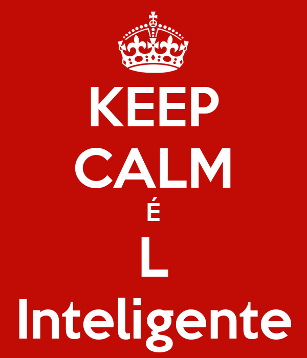 KEEP CALM É L Inteligente