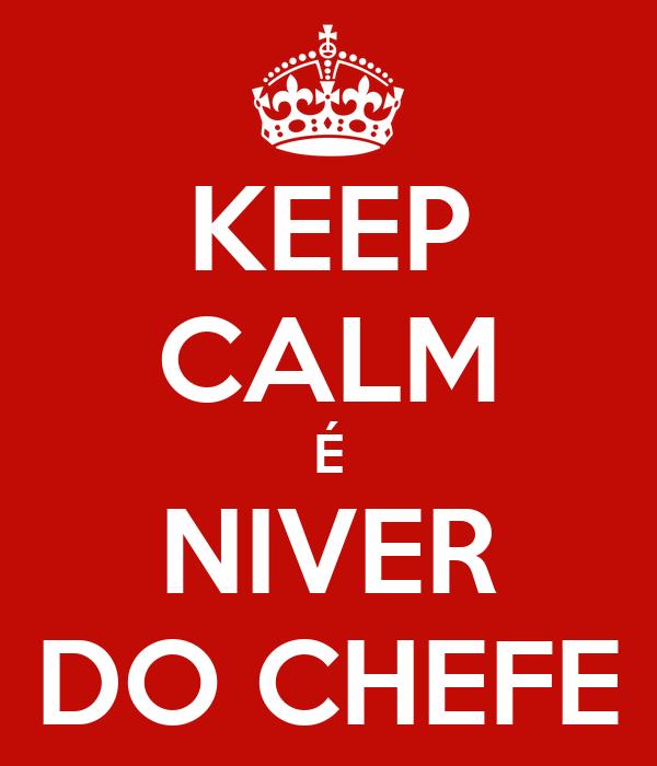 KEEP CALM É NIVER DO CHEFE