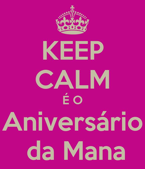 KEEP CALM É O Aniversário  da Mana