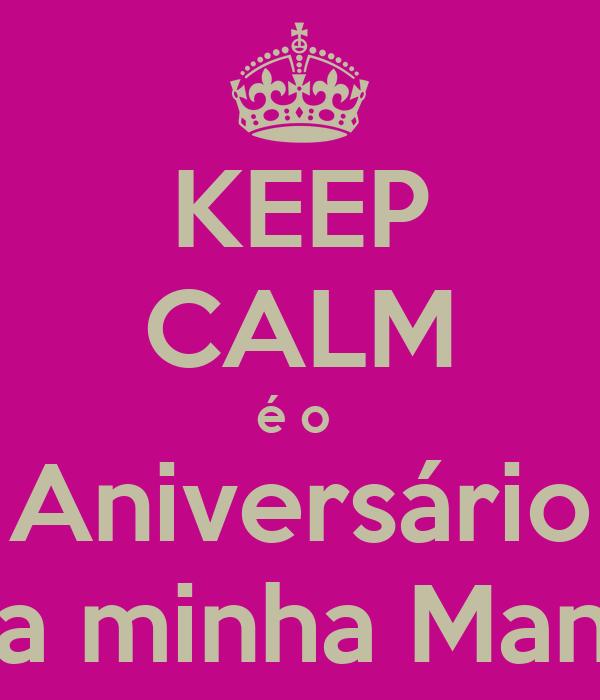 KEEP CALM é o  Aniversário da minha Mana
