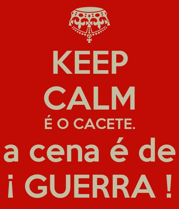 KEEP CALM É O CACETE. a cena é de ¡ GUERRA !