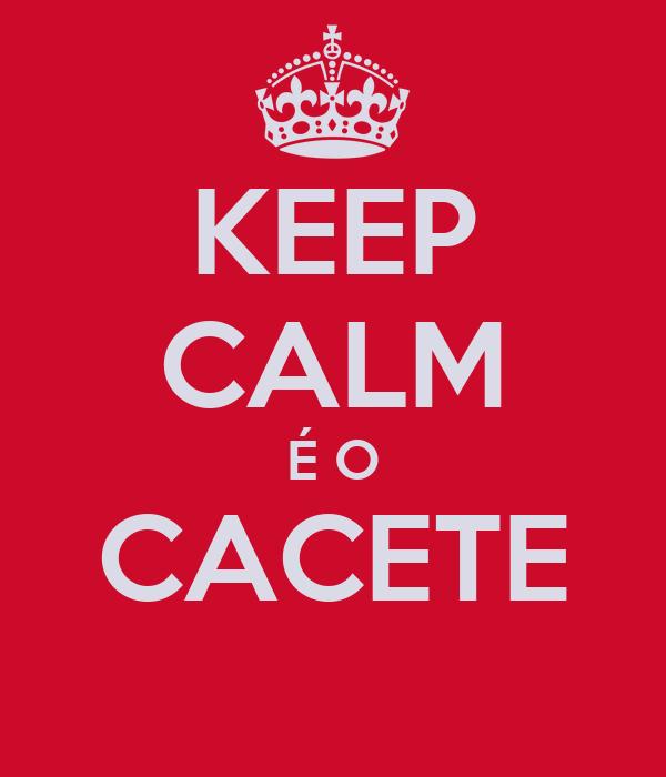 KEEP CALM É O CACETE