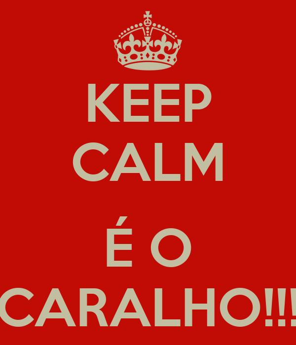 KEEP CALM  É O CARALHO!!!