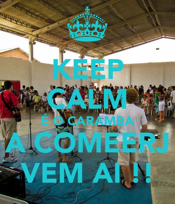 KEEP CALM É O CARAMBA A COMEERJ VEM AI !!