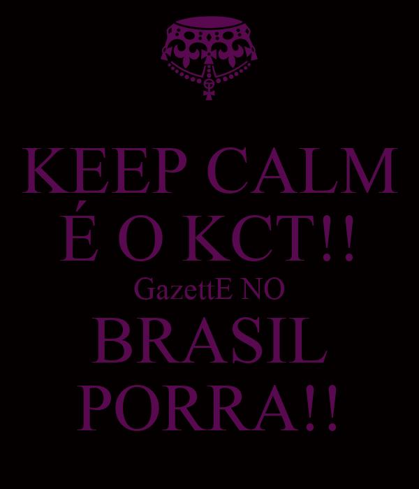 KEEP CALM É O KCT!! GazettE NO BRASIL PORRA!!