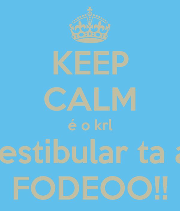 KEEP CALM é o krl vestibular ta aí FODEOO!!