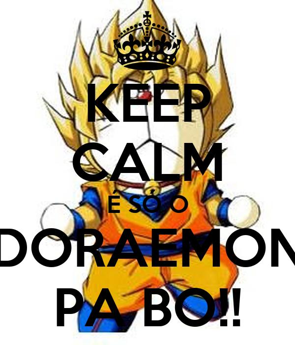 KEEP CALM É SÓ O DORAEMON PA BO!!