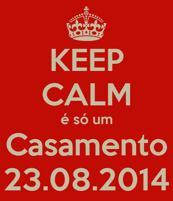 KEEP CALM é só um Casamento 23.08.2014