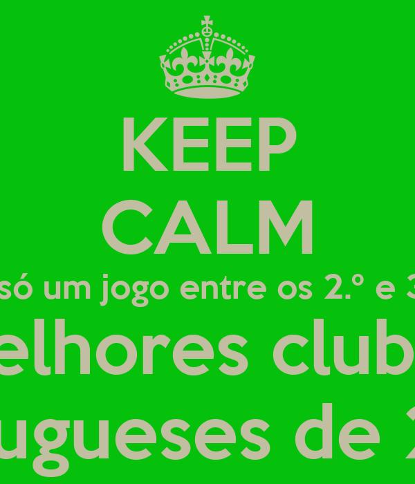 KEEP CALM É só um jogo entre os 2.º e 3.º melhores clubes portugueses de 2012