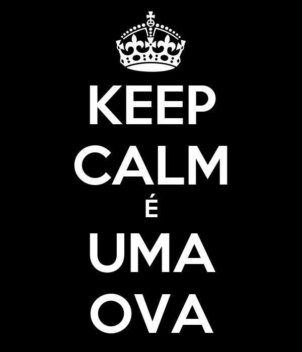 KEEP CALM É UMA OVA