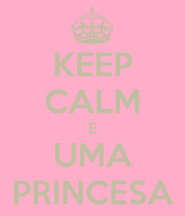 KEEP CALM É UMA PRINCESA