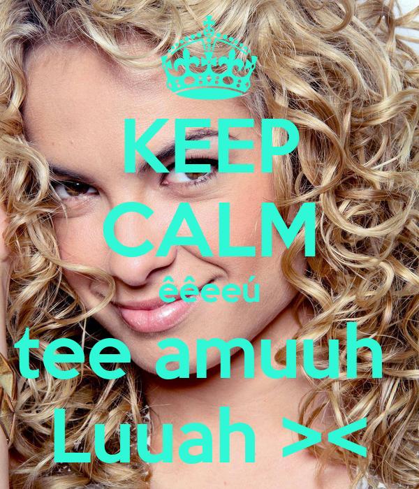 KEEP CALM êêeeú tee amuuh  Luuah ><