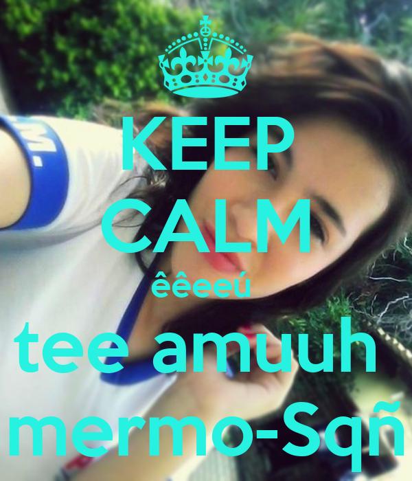 KEEP CALM êêeeú  tee amuuh  mermo-Sqñ