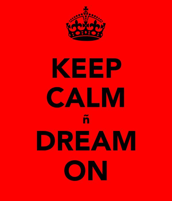 KEEP CALM ñ DREAM ON