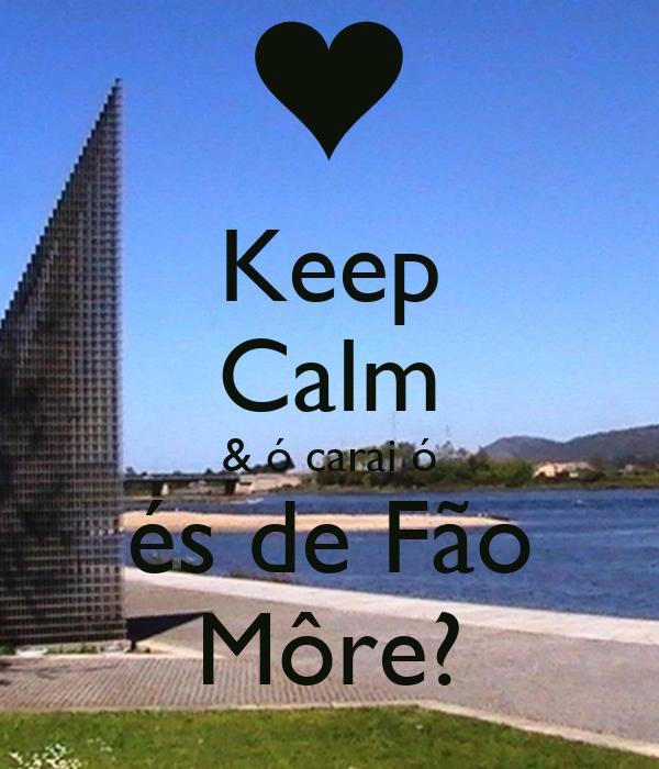 Keep Calm & ó carai ó és de Fão Môre?