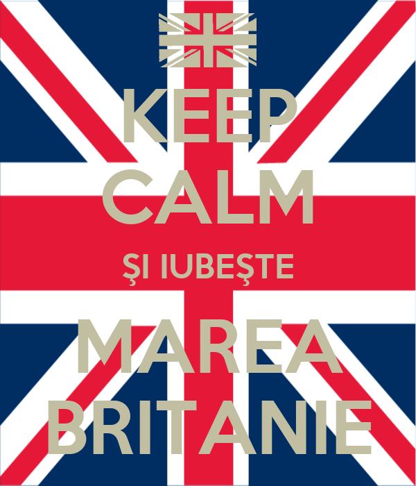 KEEP CALM ŞI IUBEŞTE MAREA BRITANIE