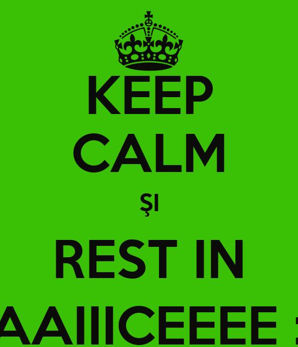 KEEP CALM ŞI REST IN PAAIIICEEEE :))