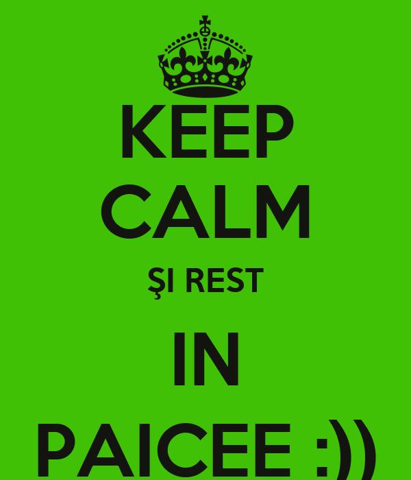KEEP CALM ŞI REST IN PAICEE :))