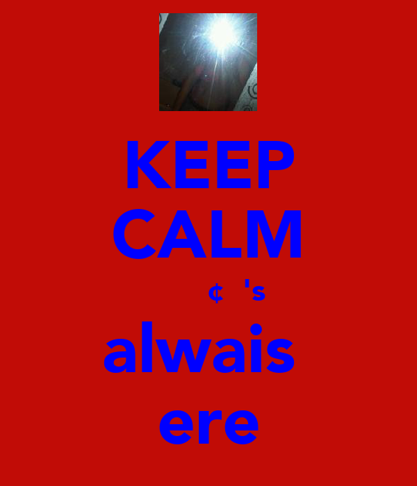 KEEP CALM ℓιℓ вυ¢кσ's alwais  ere