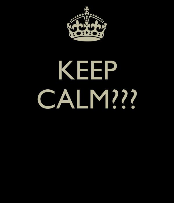 KEEP CALM???