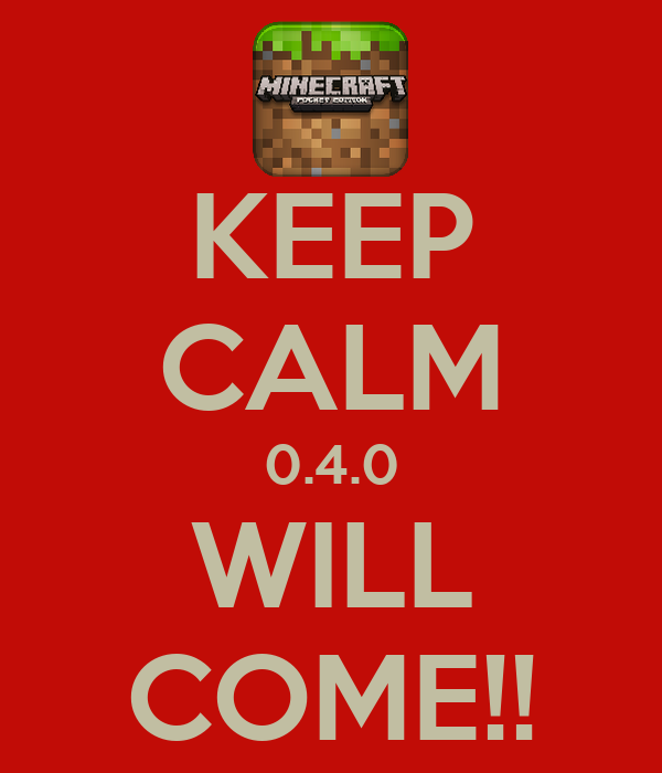 KEEP CALM 0.4.0 WILL COME!!