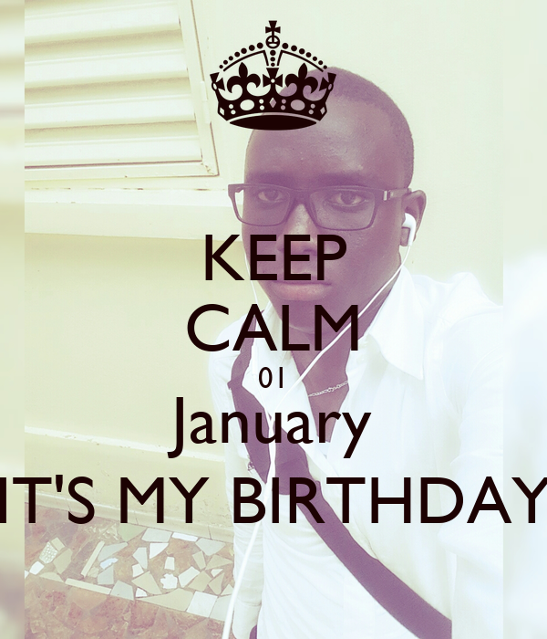 KEEP CALM 01 January IT'S MY BIRTHDAY