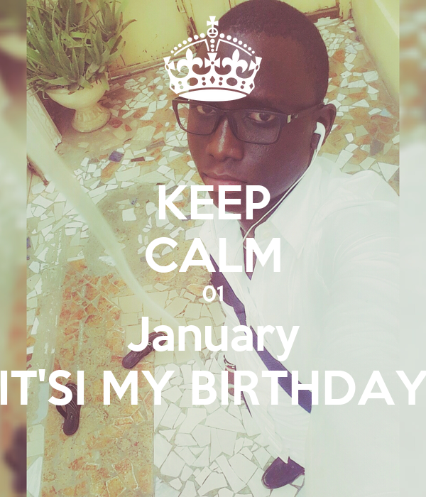 KEEP CALM 01 January IT'SI MY BIRTHDAY