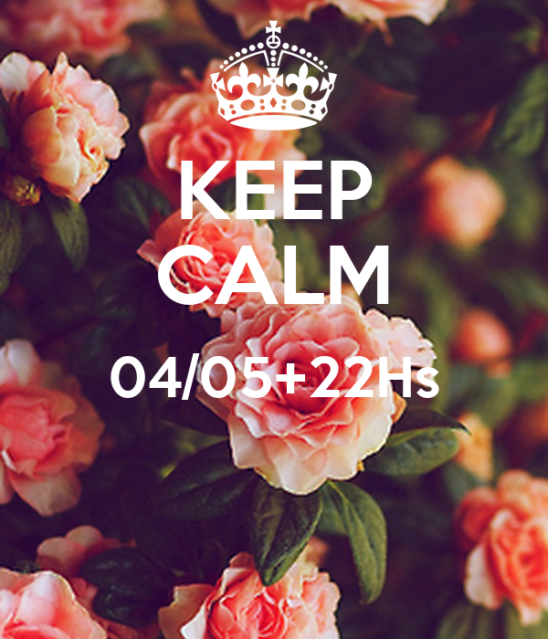 KEEP CALM 04/05+22Hs