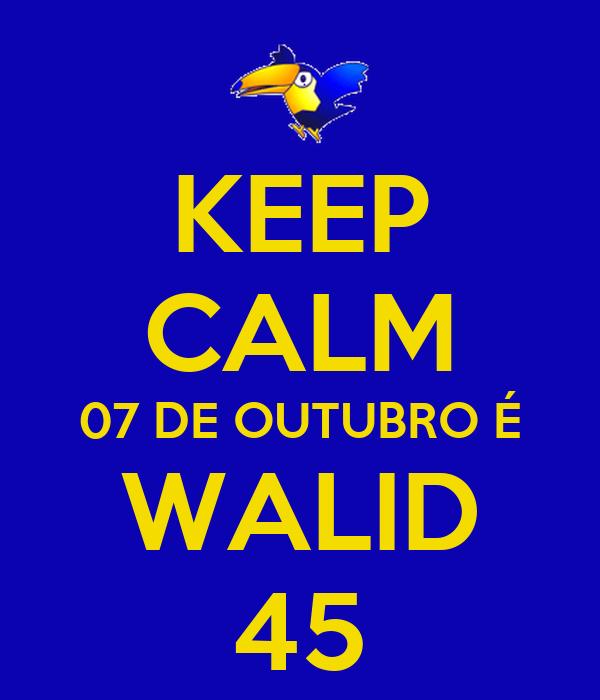 KEEP CALM 07 DE OUTUBRO É WALID 45