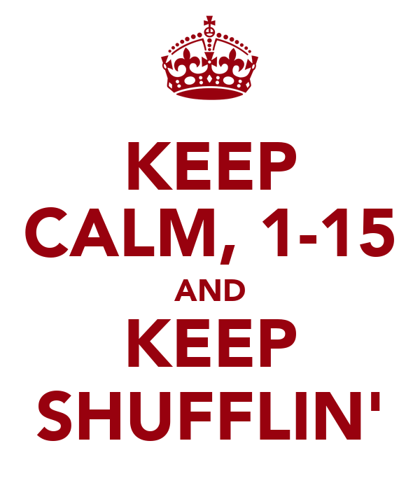 KEEP CALM, 1-15 AND KEEP SHUFFLIN'