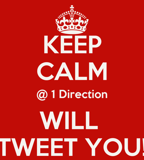 KEEP CALM @ 1 Direction WILL  TWEET YOU!