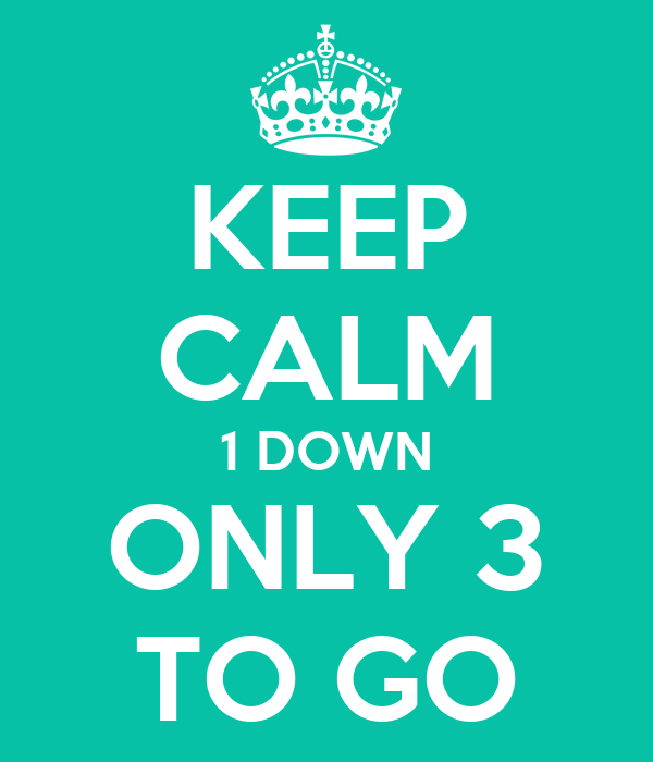 KEEP CALM 1 DOWN ONLY 3 TO GO