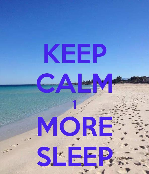 KEEP CALM 1 MORE SLEEP