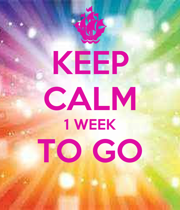 KEEP CALM 1 WEEK TO GO